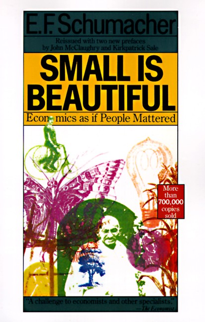 an outlook on the schumachers ideas in small is beautiful Praise for small is beautiful i had never heard of e f schumacher before  reading this book  foundation, that is to say, upon man's basic outlook on life,  its meaning and its purpose  max weber has some interesting ideas about this  too.
