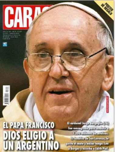 La revista argentina CARAS lo tiene claro. A Bergoglio lo eligio Dios por ser argentino. Esperemos que no hable de Maradona